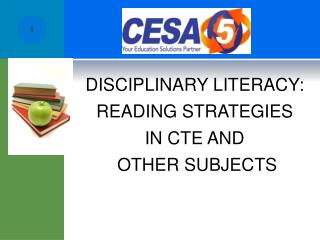 DISCIPLINARY LITERACY: READING STRATEGIES  IN CTE AND  OTHER SUBJECTS