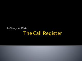 The Call Register