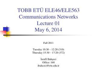 TOBB ET Ü ELE46/ELE563 Com munications  Networks Lecture 01 May 6, 2014