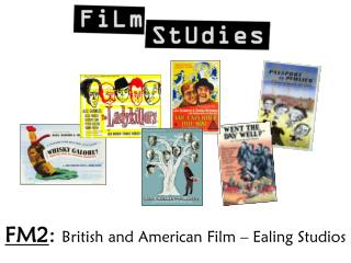 FM2 :  British and American Film – Ealing Studios