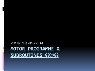 Motor Programme & Subroutines  