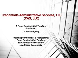 Credentials Administrative Services, LLC (CAS, LLC)