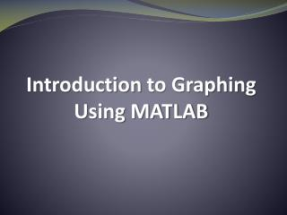 Introduction  to Graphing Using MATLAB