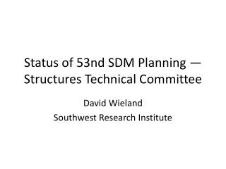 Status of 53nd SDM Planning — Structures Technical Committee