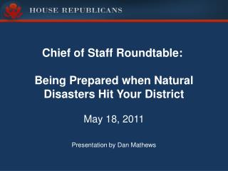 Chief of Staff Roundtable:   Being  Prepared when Natural Disasters Hit Your District