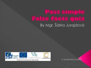 Past simple False facts quiz