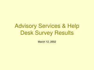 Advisory Services  Help Desk Survey Results