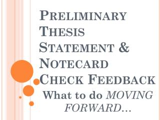 Preliminary Thesis Statement & Notecard Check Feedback