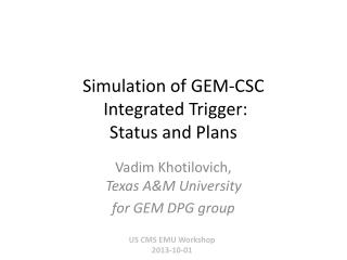 Simulation of GEM-CSC  Integrated Trigger: Status and Plans