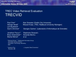 TREC Video Retrieval Evaluation TRECVID