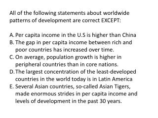 All of the following statements about worldwide patterns of development are correct EXCEPT: