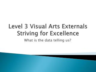 Level  3 Visual Arts  Externals Striving for Excellence
