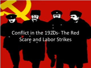 Conflict in the 1920s- The Red Scare and Labor Strikes