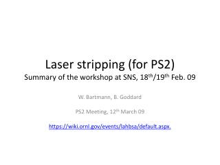 Laser stripping (for PS2) Summary of the workshop at SNS, 18 th /19 th  Feb. 09