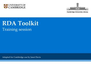 RDA  Toolkit  Training session Adapted  for Cambridge use by Janet Davis