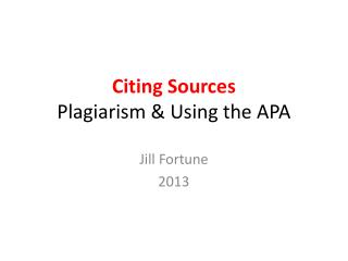 Citing Sources Plagiarism & Using the APA