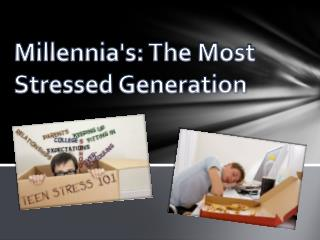 Millennia's: The Most Stressed Generation