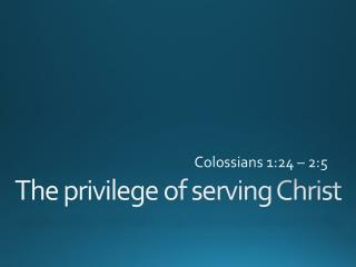 The  privilege of serving Christ