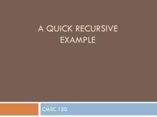 A Quick Recursive Example