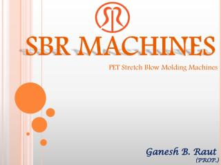 SBR MACHINES PET  Stretch Blow Molding Machines