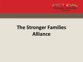 The Stronger Families  Alliance