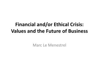 Financial and/or Ethical Crisis: Values and the Future of Business