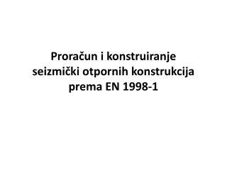 Proračun i konstruiranje  seizmički otpornih konstrukcija  prema EN 1998-1