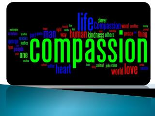What is compassion?     Compassion is the desire to ease others' suffering.