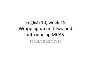 English 10, week 15 Wrapping up unit two and introducing MCAS