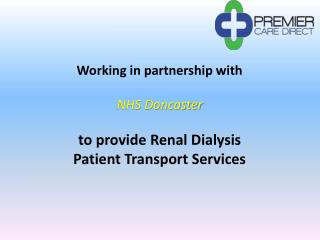 Working  in partnership with  NHS Doncaster to  provide Renal Dialysis Patient Transport Services