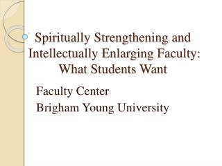 Spiritually Strengthening and  Intellectually Enlarging Faculty: What Students Want