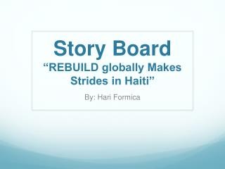 "Story Board ""REBUILD globally Makes Strides in Haiti"""