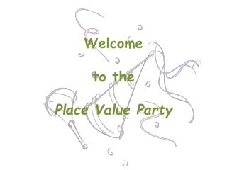 Welcome  to the Place Value Party