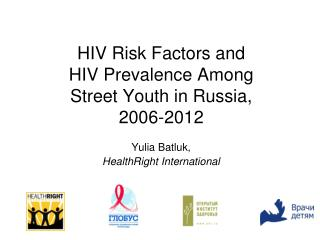 HIV  Risk Factors and  HIV Prevalence Among  Street Youth in Russia ,  2006-2012