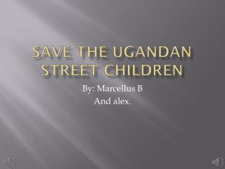 Save the Ugandan Street Children