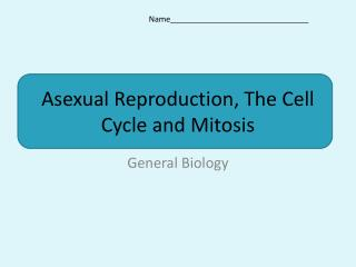 Asexual Reproduction, The Cell Cycle and Mitosis