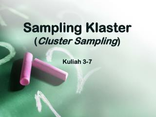 Sampling  Klaster ( Cluster Sampling ) Kuliah  3-7