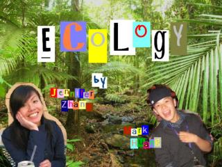 Everything  YOU  need to know about ECOLOGY