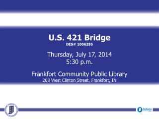U.S. 421 Bridge DES# 1006286 Thursday, July 17, 2014 5:30 p.m. Frankfort Community Public Library