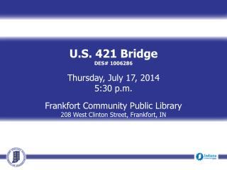 U.S. 421 Bridge DES# 1006286 Thursday, July 17, 2014 5:30 p.m. Frankfort Community Public Library