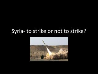 Syria- to strike or not to strike?