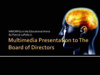 Multimedia Presentation to The Board of Directors