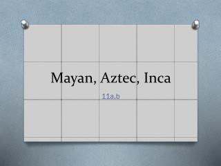 Mayan, Aztec, Inca