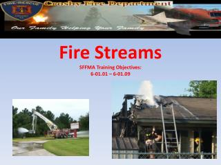 Fire  Streams SFFMA Training Objectives: 6-01.01 – 6-01.09