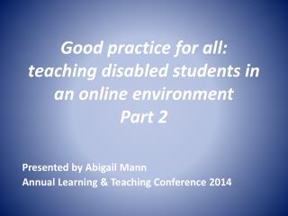 Good practice for all:  teaching disabled students in an online environment Part 2