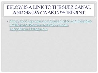 Below is a link to the Suez Canal and Six-Day War PowerPoint