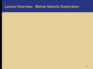 Lesson Overview:   Marine Seismic Exploration