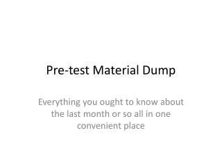 Pre-test Material Dump