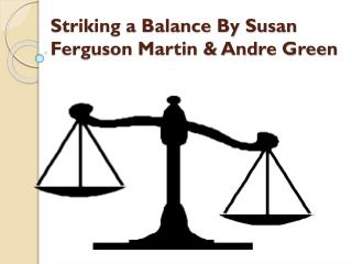 Striking a Balance By Susan Ferguson Martin & Andre Green