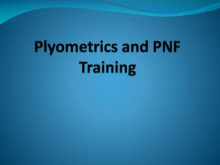 Plyometrics and PNF Training